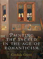 Painting the Sacred in the Age of Romanticism,0754606457,9780754606451