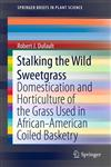 Stalking the Wild Sweetgrass Domestication and Horticulture of the Grass Used in African-American Coiled Basketry,1461459028,9781461459026