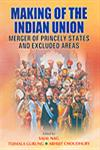 Making of the Indian Union Merger of Princely States and Excluded Areas 1st Published,8183701108,9788183701105
