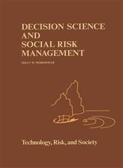 Decision Science and Social Risk Management A Comparative Evaluation of Cost-Benefit Analysis, Decision Analysis, and Other Formal Decision-Aiding Approaches,9027722757,9789027722751