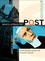 Who's Afraid of Postmodernism? Taking Derrida, Lyotard, and Foucault to Church,080102918X,9780801029189