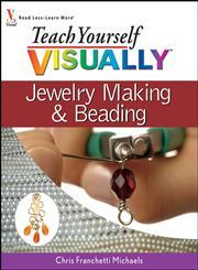 Teach Yourself Visually Jewelry Making & Beading Jewelry Making & Beading,0470101504,9780470101506