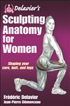 Delavier's Sculpting Anatomy for Women Shaping Your Core, Butt and Legs,1450434754,9781450434751