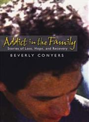 Addict in the Family Stories of Loss, Hope, and Recovery,156838999X,9781568389998