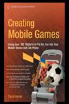 Creating Mobile Games Using Java ME Platform to Put the Fun Into Your Mobile Device and Cell Phone,1590598806,9781590598801