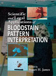 Scientific and Legal Applications of Bloodstain Pattern Interpretation 1st Edition,0849381088,9780849381089