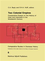 Two Colonial Empires Comparative Essays on the History of India and Indonesia in the Nineteenth Century,9024732743,9789024732746