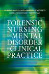 Forensic Nursing and Mental Disorder Clinical Practice,0750643099,9780750643092
