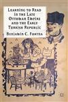 Learning to Read in the Late Ottoman Empire and the Early Turkish Republic,1137270934,9781137270931