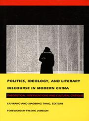 Politics, Ideology, and Literary Discourse in Modern China Theoretical Interventions and Cultural Critique,0822314169,9780822314165