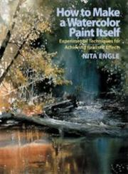 How to Make a Watercolor Paint Itself Experimental Techniques for Achieving Realistic Effects,0823099776,9780823099771