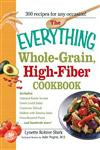 The Everything Whole-Grain, High-Fiber Cookbook Delicious, Heart-Healthy Snacks and Meals the Whole Family Will Love,159869507X,9781598695076