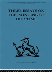 Three Essays on the Painting of our Time 1st Edition,0415866014,9780415866019