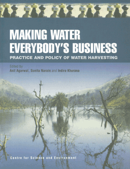 Making Water Everybody's Business Practice and Policy of Water Harvesting Reprint