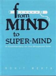 From Mind to Super-Mind A Commentary on the Bhagavad Gita,8120809653,9788120809659