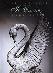 Ice Carving Made Easy (Hospitality, Travel & Tourism),0471285706,9780471285700