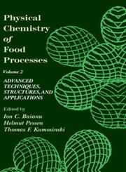 Physical Chemistry of Food Processes, Volume II Advanced Techniques, Structures and Applications,0442005822,9780442005825
