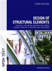 Design of Structural Elements Concrete, Steelwork, Masonry and Timber Designs to British Standards and Eurocodes, Third Edition,0415467209,9780415467209