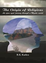 The Origin of Religions An Open-eyed Journey through a Mystic World,8121211670,9788121211673