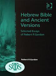 Hebrew Bible and Ancient Versions Selected Essays of Robert P. Gordon,0754656179,9780754656173