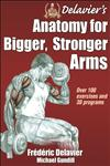 Delavier's Anatomy for Bigger, Stronger Arms,1450440215,9781450440219