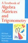 A Textbook of Algebra Matrices and Trigonometry,817888299X,9788178882994