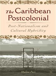 The Caribbean Postcolonial Social Equality, Post-Nationalism, and Cultural Hybridity,1403961816,9781403961815