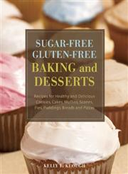Sugar-Free Gluten-Free Baking and Desserts Recipes for Healthy and Delicious Cookies, Cakes, Muffins, Scones, Pies, Puddings, Breads and Pizzas,1569757046,9781569757048