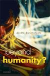 Beyond Humanity? The Ethics of Biomedical Enhancement,0199671494,9780199671496