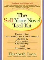 The Sell Your Novel Tool Kit Everything you Need to Know About Queries, Synopses, Marketing & Breaking in,0399528288,9780399528286