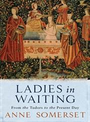 Ladies in Waiting From the Tudors to the Present Day,0753819872,9780753819876