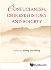 Confucianism, Chinese History and Society,9814374474,9789814374477