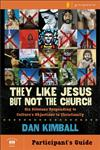 They Like Jesus but Not the Church Participant's Guide Six Sessions Responding to Culture's Objections to Christianity,0310277949,9780310277941