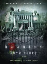 A Haunted Love Story The Ghosts of the Allen House,0738730734,9780738730738