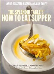 The Splendid Table's How to Eat Supper Recipes, Stories, and Opinions from Public Radio's Award-Winning Food Show 1st Edition,0307346714,9780307346711