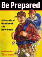 Be Prepared A Practical Handbook for New Dads,0743251547,9780743251549