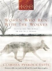 Women Who Run with the Wolves    Contacting the Power of the Wild Woman,1846041090,9781846041099
