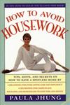 How to Avoid Housework Tips, Hints and Secrets to Show You How to Have a Spotless Home Without Lifting,0684802678,9780684802671