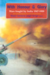 With Honour and Glory Wars Fought by India, 1947-1999 : With Special Focus on Kargil War and India's Defence Preparedness 1st Published in India,8170621119,9788170621119
