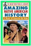 The New York Public Library Amazing Native American History A Book of Answers for Kids,0471332046,9780471332046