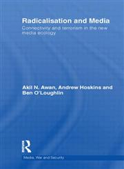 Radicalisation and Media Connectivity and Terrorism in the New Media Ecology,0415550351,9780415550352
