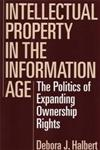 Intellectual Property in the Information Age The Politics of Expanding Ownership Rights,1567202543,9781567202540