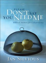 Please Don't Say You Need Me Biblical Answers for Codependency,0310343917,9780310343912