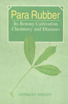 Para Rubber or Hevea Brasiliensis Its Botany, Cultivation, Chemistry and Diseases 1st Indian Edition,8176220221,9788176220224