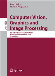 Computer Vision, Graphics and Image Processing 5th Indian Conference, ICVGIP 2006, Madurai, India, December 13-16, 2006, Proceedings,3540683011,9783540683018