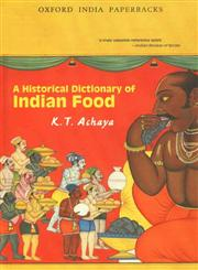 A Historical Dictionary of Indian Food 7th Impression,019565868X,9780195658682