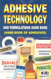 Adhesive Technology and Formulations Hand Book Hand Book of Adhesives,8186732802,9788186732809