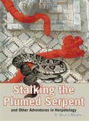 Stalking the Plumed Serpent and Other Adventures in Herpetology,1561644331,9781561644339