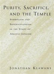 Purity, Sacrifice, and the Temple Symbolism and Supersessionism in the Study of Ancient Judaism,0195395840,9780195395846