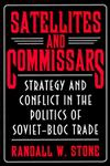 Satellites and Commissars Strategy and Conflict in the Politics of Soviet-Bloc Trade,0691095981,9780691095981